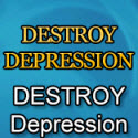 Destroy Depression (tm) - Relaunched For 2018 - $100 Aff Bonus!