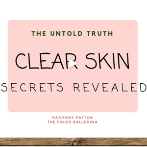 The Paleo Ballerina's Clear Skin Secrets Revealed- The Untold Fact?